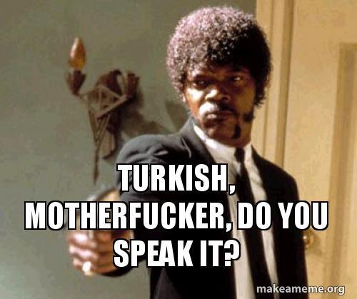 Turkish Motherfucker Do You Speak It Make A Meme