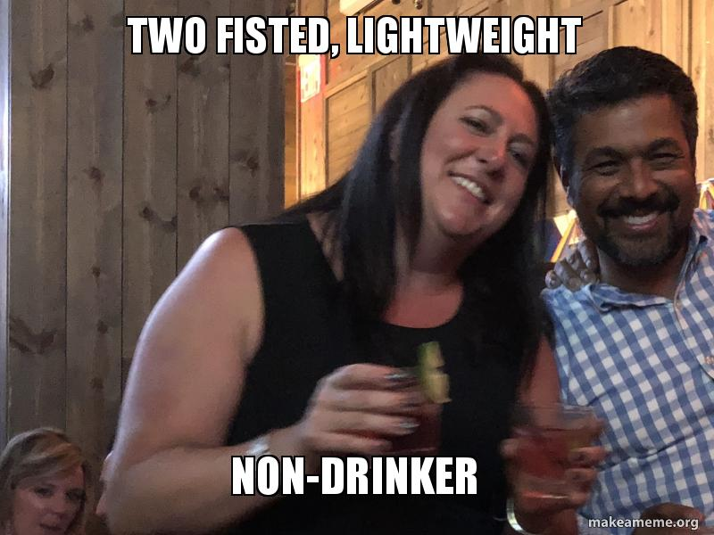 Two Fisted Lightweight Non Drinker Make A Meme
