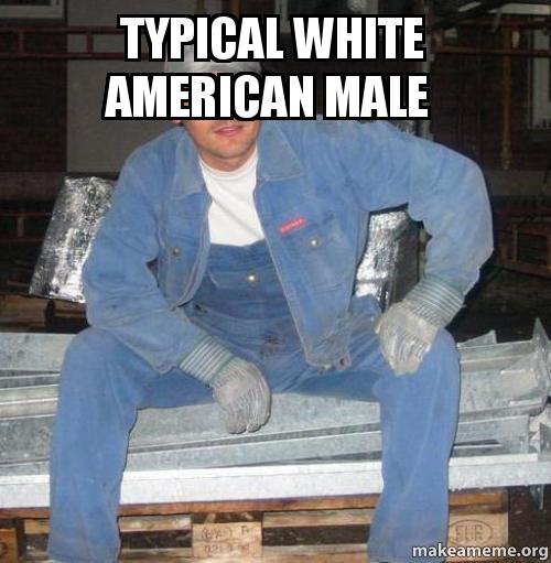 typical white American male - | Make a Meme