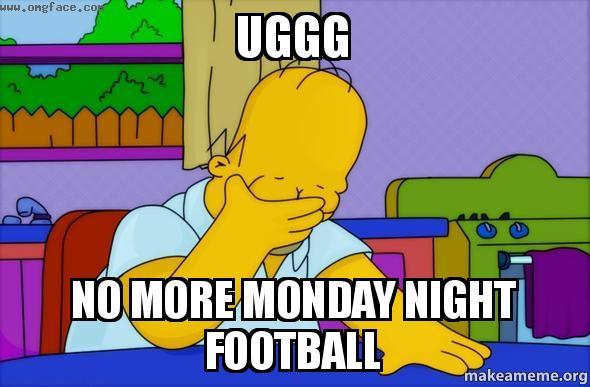 Uggg No More Monday Night Football Make A Meme