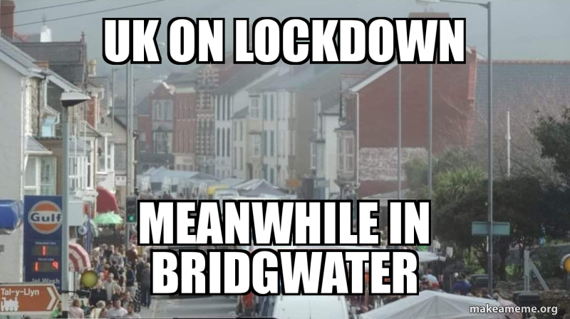 Uk On Lockdown Meanwhile In Bridgwater Make A Meme
