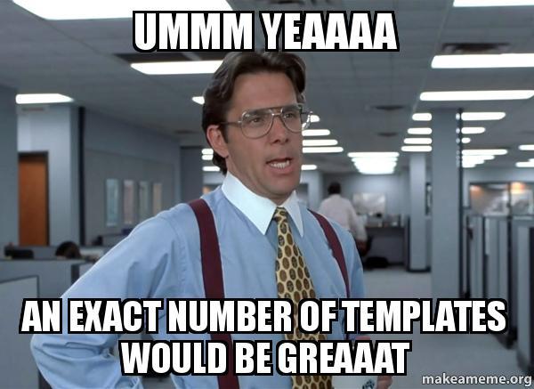 Ummm Yeaaaa An Exact Number Of Templates Would Be Greaaat