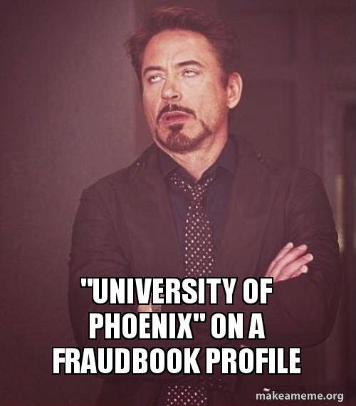 University Of Phoenix On A Fraudbook Profile Make A Meme