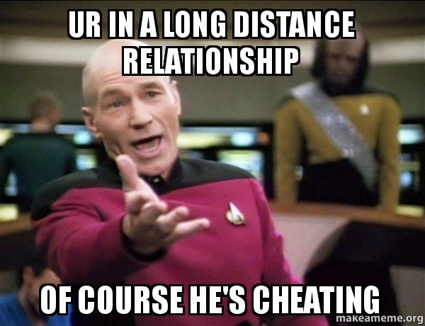 Funny Memes About Long Distance Relationships : Ur in a long distance relationship of course he s cheating