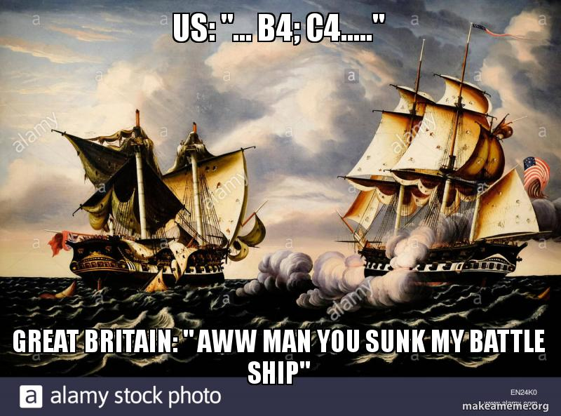 Us B4 C4 Great Britain Aww Man You Sunk My Battle