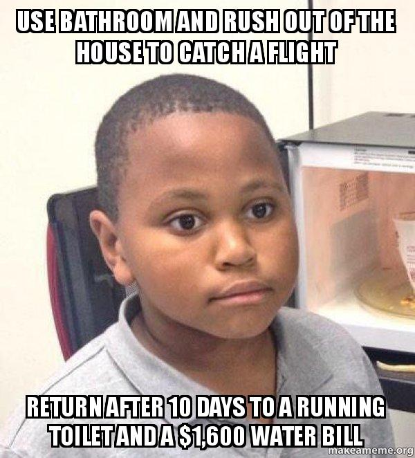 use bathroom and rush out of the house to catch a flight return