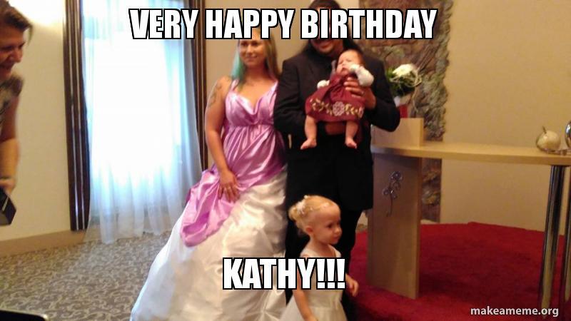 Very Happy Birthday Kathy Make A Meme