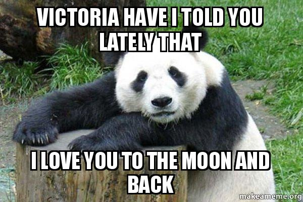Victoria have i told you lately that i love you to the moon and back
