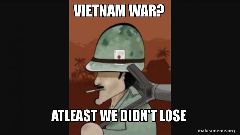 Vietnam War Atleast We Didn T Lose Make A Meme