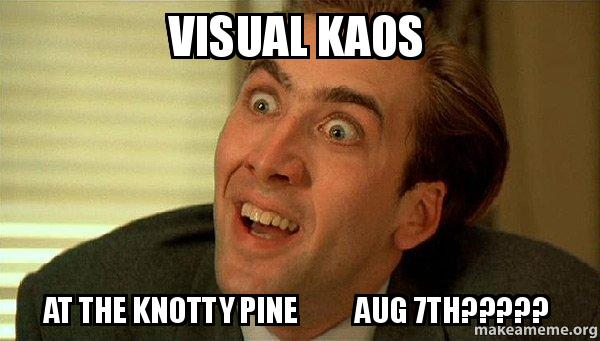 Visual Kaos At The Knotty Pine Aug 7th Sarcastic Nicholas