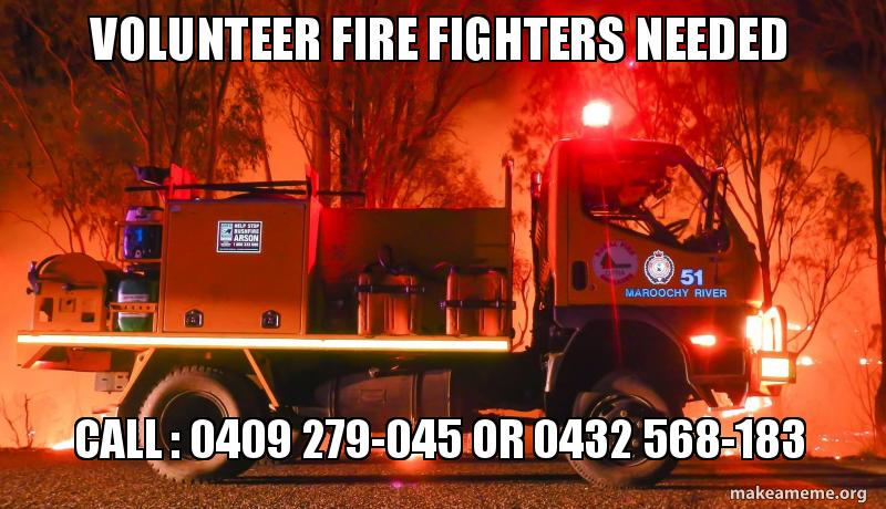VOLUNTEER FIRE FIGHTERS NEEDED CALL : 0409 279-045 or 0432
