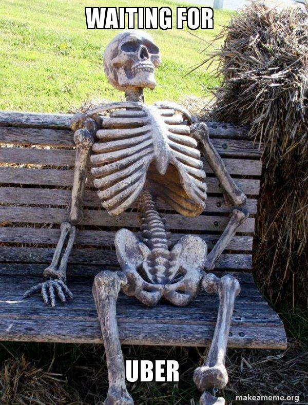 Waiting For Uber Waiting Skeleton Make A Meme
