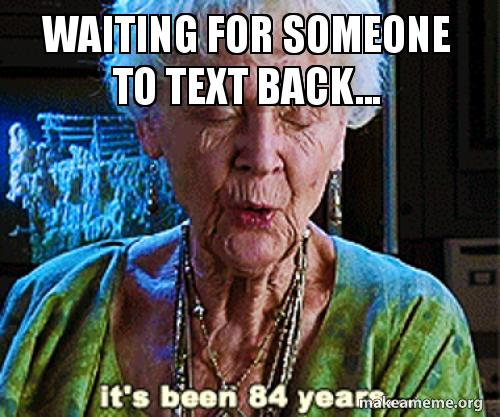 waiting for someone dco9l1 waiting for someone to text back make a meme
