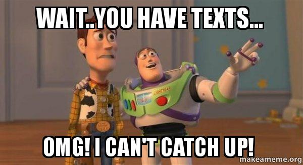 Waityou Have Texts Omg I Cant Catch Up Buzz And
