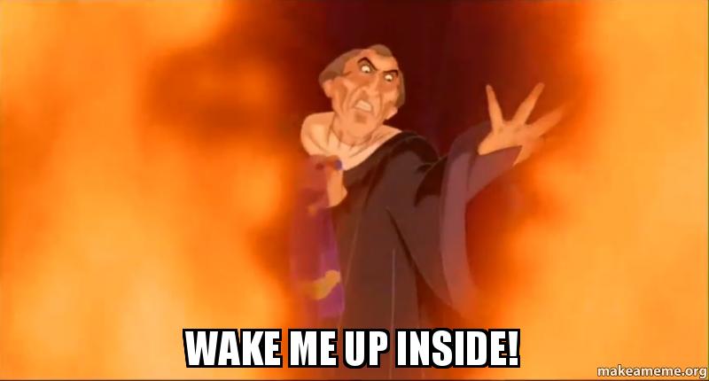 wake me up inside! - | Make a Meme