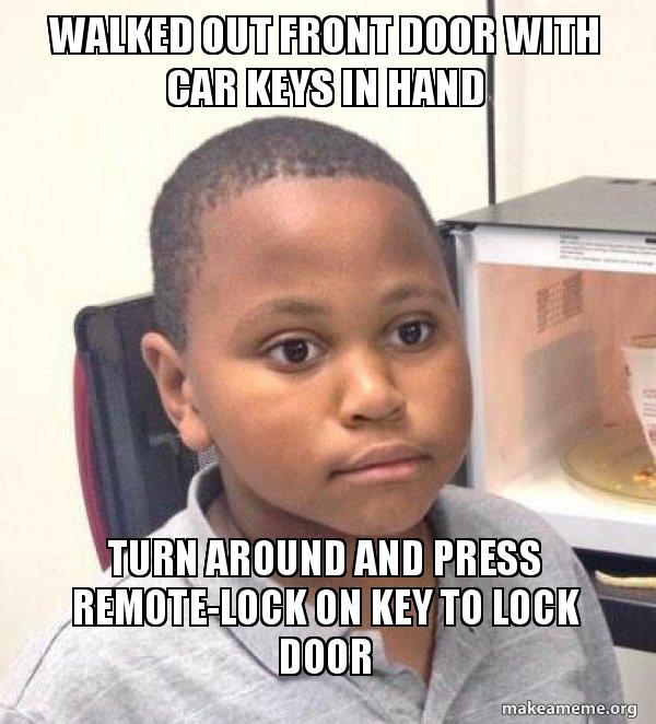 walked out front walked out front door with car keys in hand turn around and press