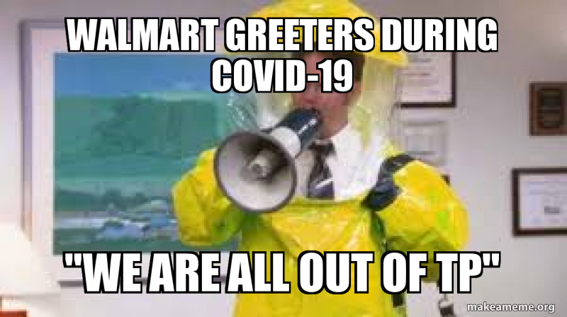 Walmart Greeters During Covid 19 We Are All Out Of Tp Make A Meme