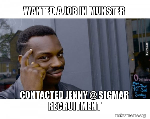 Wanted A Job In Munster Contacted Jenny At Sigmar Recruitment Roll