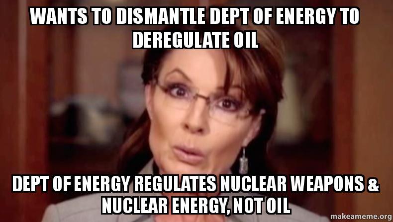 Wants to dismantle Dept of Energy to deregulate oil Dept ...