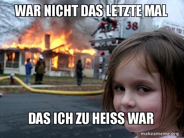 War Nicht Das Letzte Mal Das Ich Zu Heiss War Disaster Girl Make