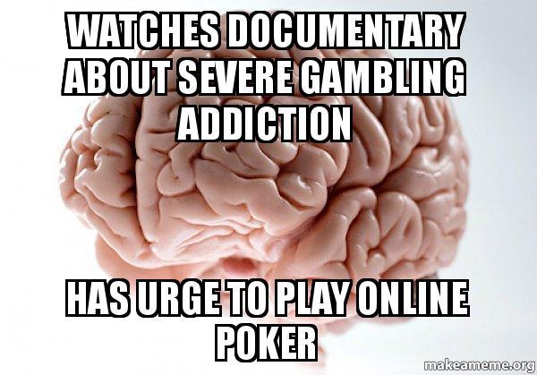 Scumbag Brain memeGambling Addiction Meme