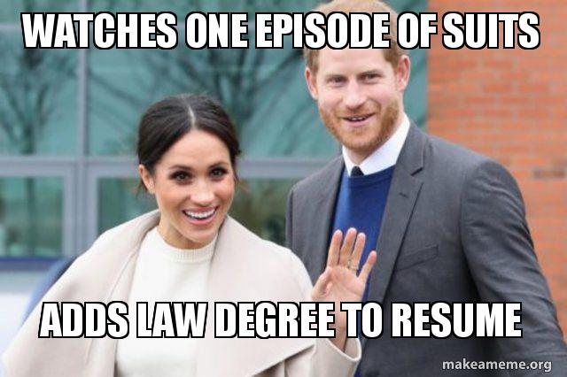 Watches One Episode Of Suits Adds Law Degree To Resume Make A Meme