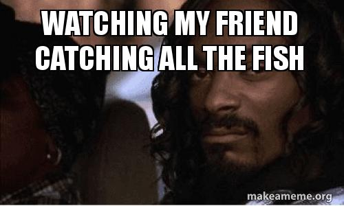 Watching My Friend Catching All The Fish Catching All The Fish And