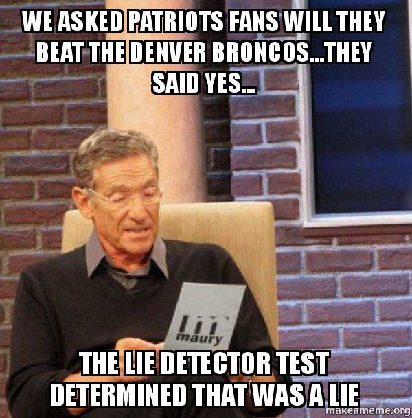 we asked patriots we asked patriots fans will they beat the denver broncos they,Denver Meme