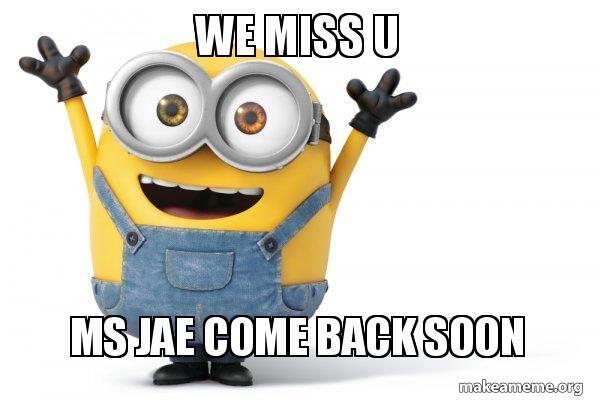 We Miss U Ms Jae Come Back Soon Make A Meme