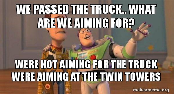 we passed the truck what are we aiming for were not aiming for