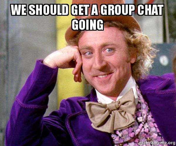 Funny Meme For Group Chat : We should get a group chat going willy wonka sarcasm meme make