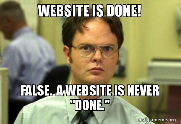 website is done website is done! false a website is never \