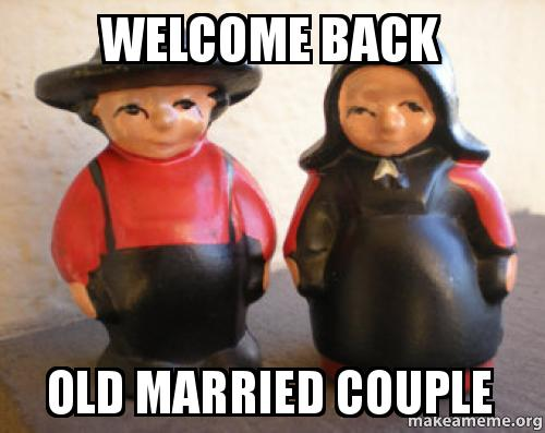 welcome back old welcome back old married couple make a meme