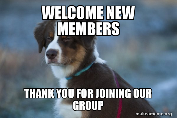 Welcome New Members Thank you for joining our group - Unsure
