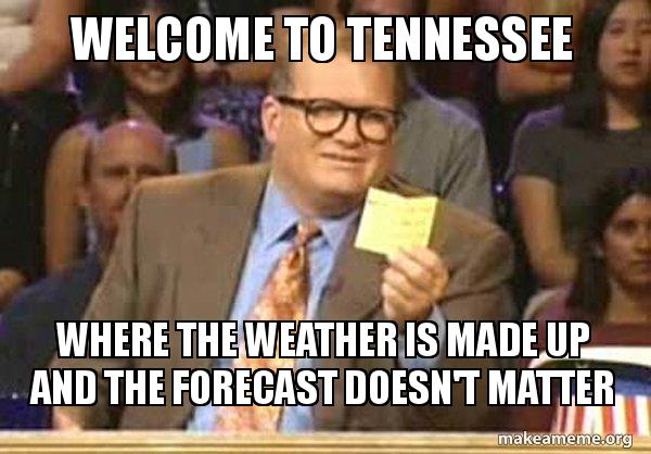 welcome to tennessee welcome to tennessee where the weather is made up and the forecast