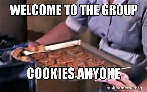 Welcome to the group Cookies anyone | Make a Meme