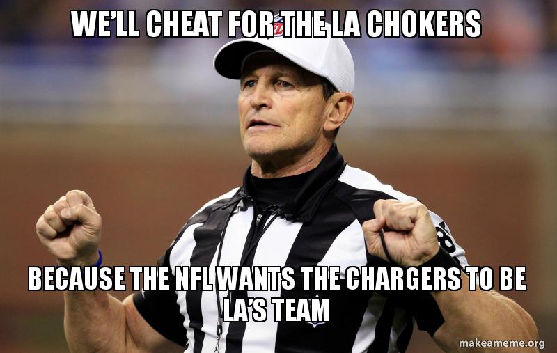 Well Cheat For The La Chokers Because The Nfl Wants The Chargers To