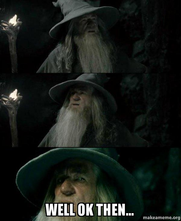 well ok then well ok then confused gandalf make a meme