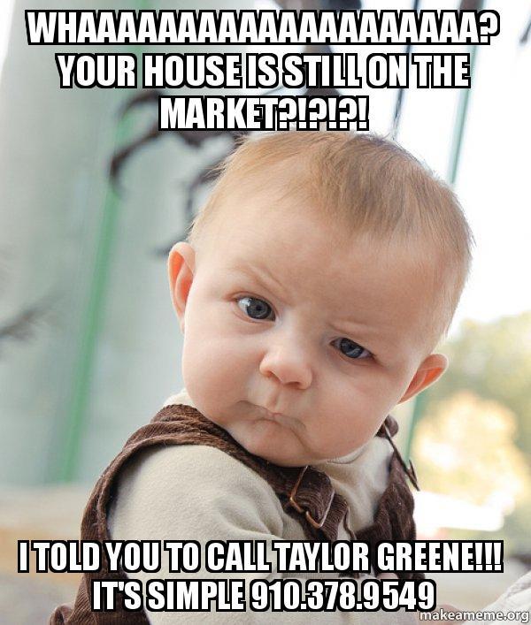 Whaaaaaaaaaaaaaaaaaaaa Your House Is Still On The Market