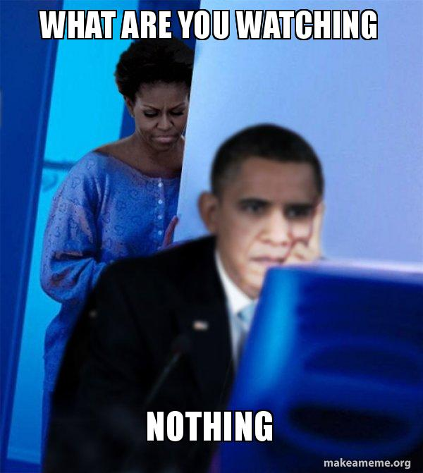 what are you watching nothing - Obama | Make a Meme