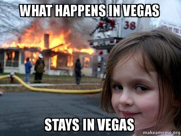 What Happens In Vegas Stays In Vegas Vegas Disaster Girl Make