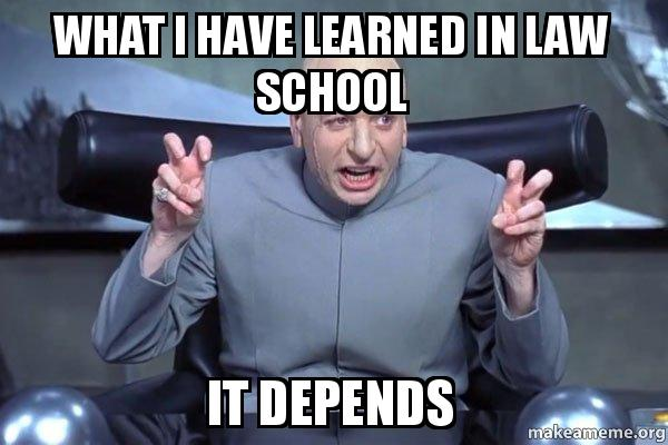 What I Have Learned In Law School It Depends It Depends Make A