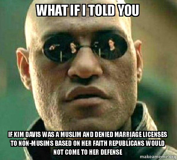 what if i 0xyow4 what if i told you if kim davis was a muslim and denied marriage,Muslim Marriage Memes