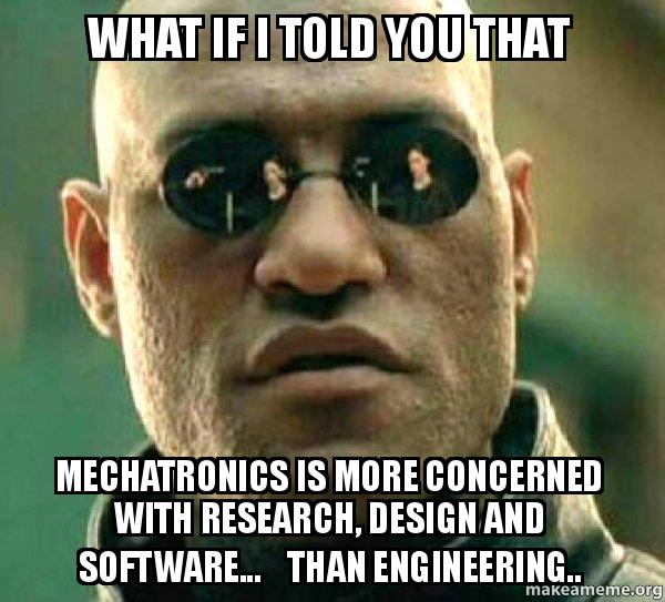 What If I Told You That Mechatronics Is More Concerned