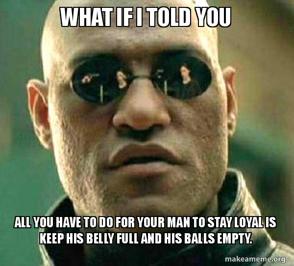 what if i 13vgpp what if i told you all you have to do for your man to stay loyal is