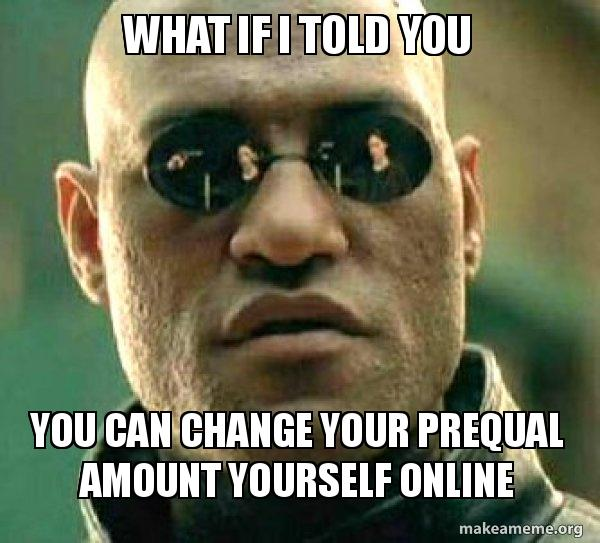 what if i told you you can change your prequal amount yourse