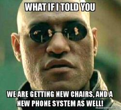 what if i 8pxt5i what if i told you we are getting new chairs, and a new phone system