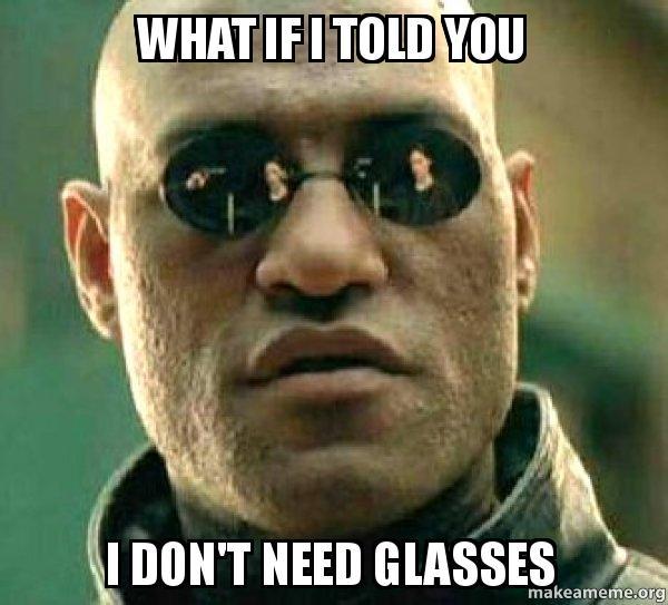 Resultado de imagen para i dont need glasses