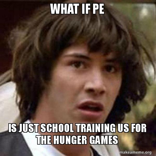 What If Pe Is Just School Training Us For The Hunger Games