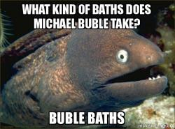 what kind of e07iyp what kind of baths does michael buble take? buble baths bad joke,Michael Buble Memes